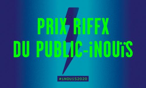 NOUVEAUTÉ 2020 : LE PRIX RIFFX DU PUBLIC - iNOUïS